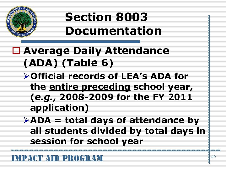 Section 8003 Documentation o Average Daily Attendance (ADA) (Table 6) ØOfficial records of LEA's