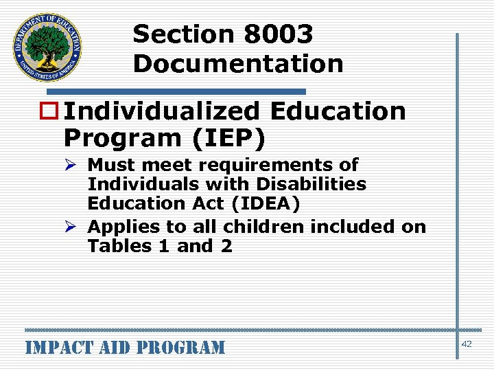 Section 8003 Documentation o Individualized Education Program (IEP) Ø Must meet requirements of Individuals