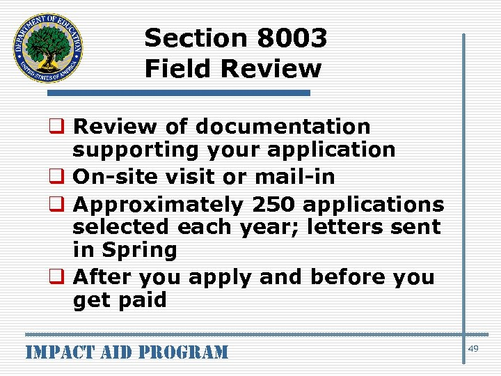 Section 8003 Field Review q Review of documentation supporting your application q On-site visit