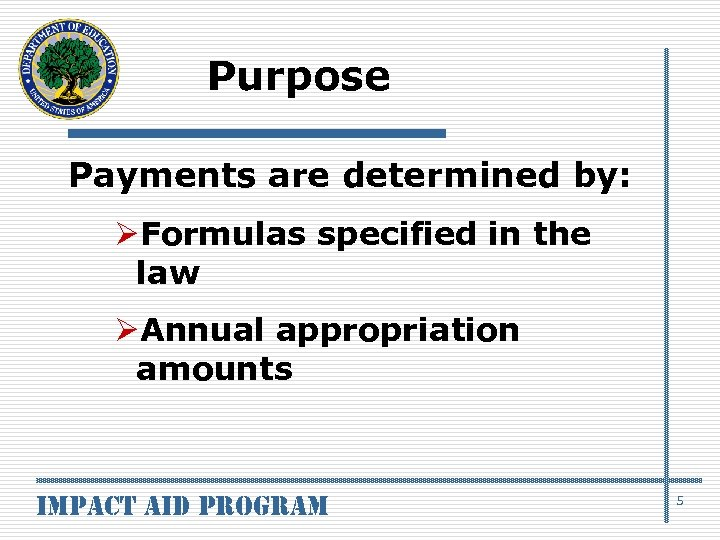 Purpose Payments are determined by: ØFormulas specified in the law ØAnnual appropriation amounts impact