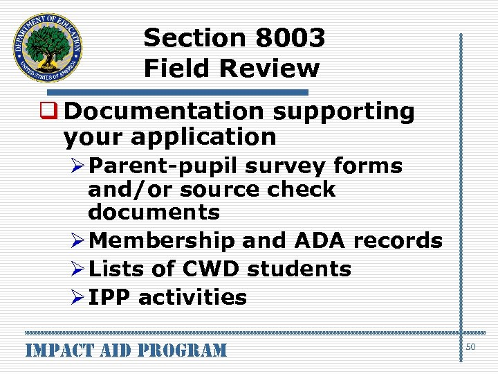 Section 8003 Field Review q Documentation supporting your application Ø Parent-pupil survey forms and/or
