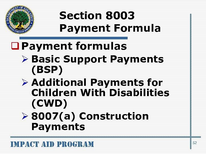 Section 8003 Payment Formula q Payment formulas Ø Basic Support Payments (BSP) Ø Additional