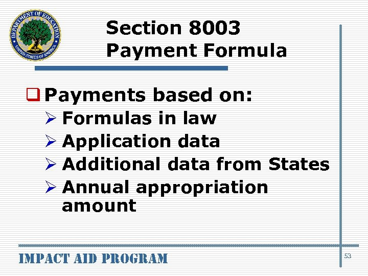 Section 8003 Payment Formula q Payments based on: Ø Formulas in law Ø Application