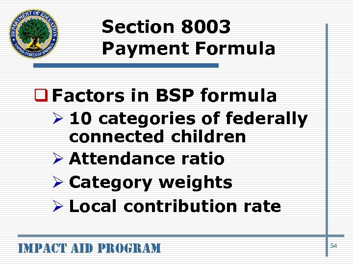 Section 8003 Payment Formula q Factors in BSP formula Ø 10 categories of federally