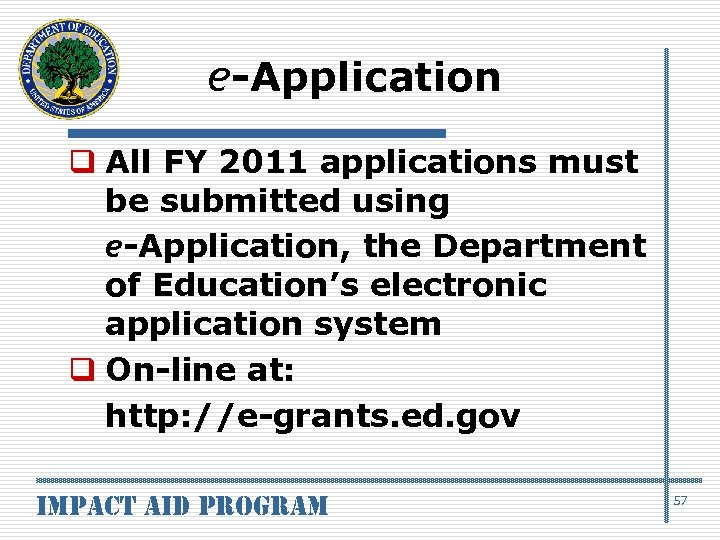 e-Application q All FY 2011 applications must be submitted using e-Application, the Department of