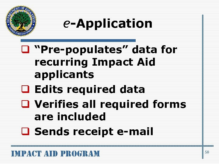 """e-Application q """"Pre-populates"""" data for recurring Impact Aid applicants q Edits required data q"""