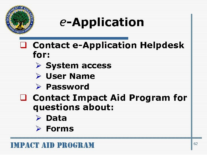 e-Application q Contact e-Application Helpdesk for: Ø System access Ø User Name Ø Password