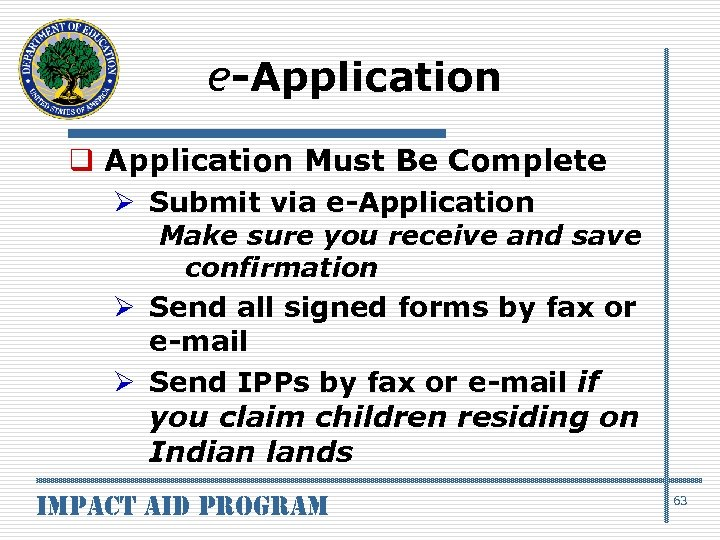 e-Application q Application Must Be Complete Ø Submit via e-Application Make sure you receive