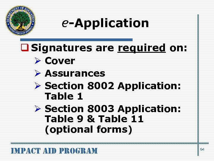 e-Application q Signatures are required on: Ø Cover Ø Assurances Ø Section 8002 Application: