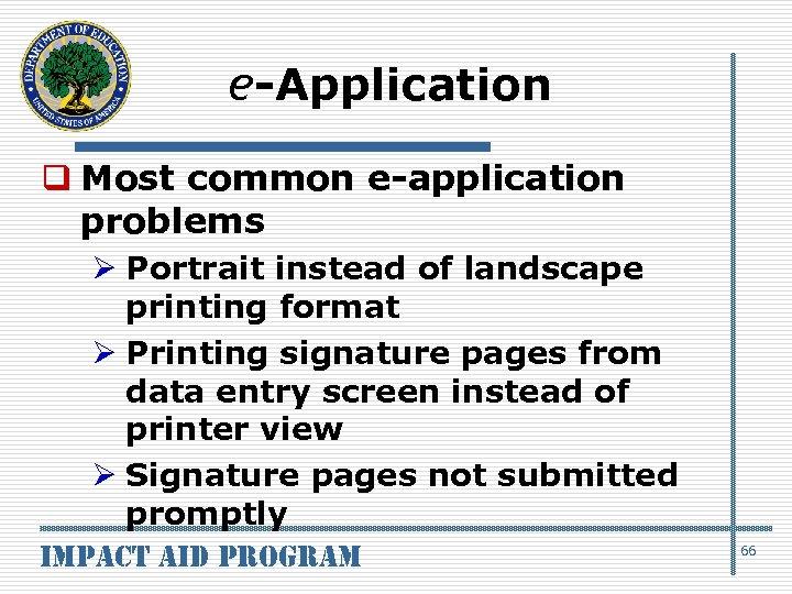 e-Application q Most common e-application problems Ø Portrait instead of landscape printing format Ø