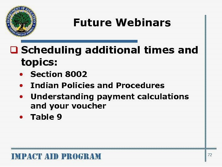 Future Webinars q Scheduling additional times and topics: • Section 8002 • Indian Policies