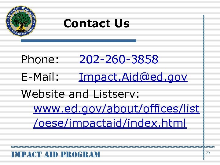 Contact Us Phone: 202 -260 -3858 E-Mail: Impact. Aid@ed. gov Website and Listserv: www.