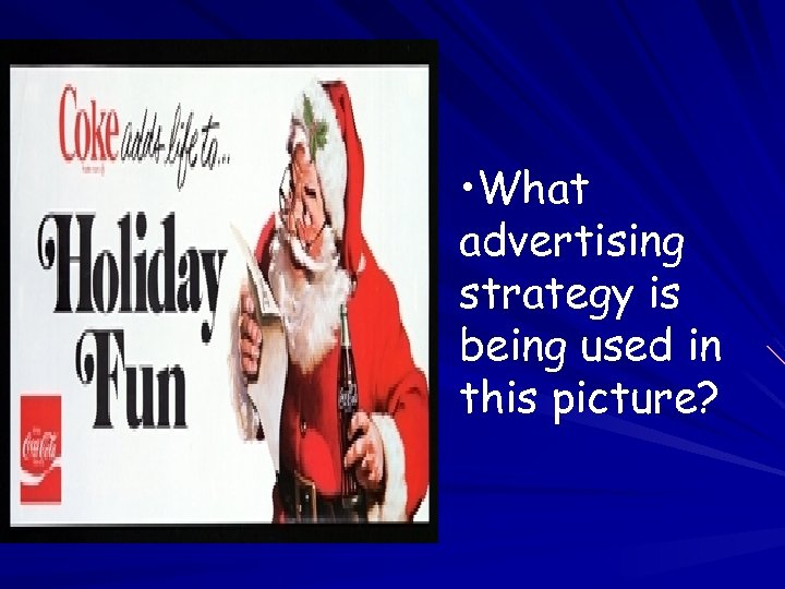 • What advertising strategy is being used in this picture?