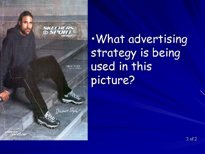 • What advertising strategy is being used in this picture? 2 of 2
