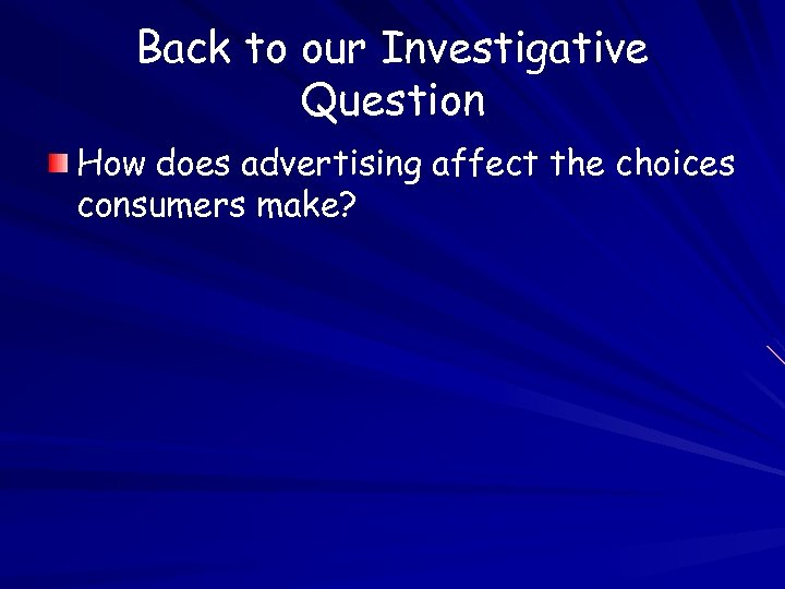 Back to our Investigative Question How does advertising affect the choices consumers make?