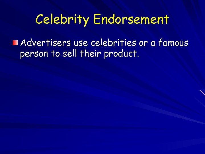 Celebrity Endorsement Advertisers use celebrities or a famous person to sell their product.