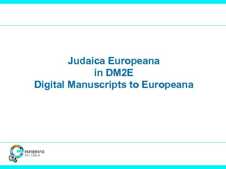 Judaica Europeana in DM 2 E Digital Manuscripts to Europeana
