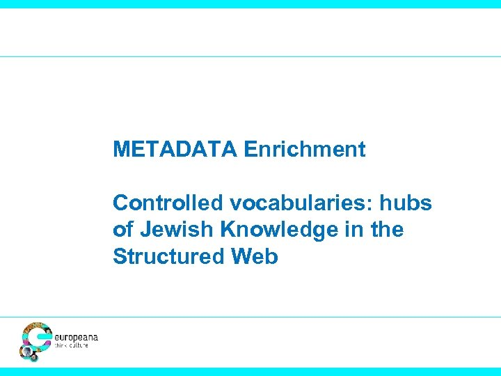 METADATA Enrichment Controlled vocabularies: hubs of Jewish Knowledge in the Structured Web