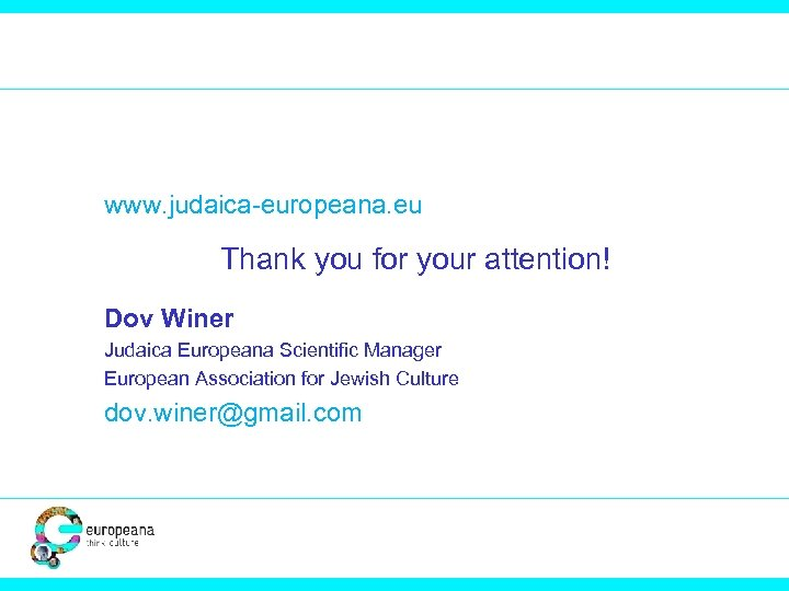 www. judaica-europeana. eu Thank you for your attention! Dov Winer Judaica Europeana Scientific Manager