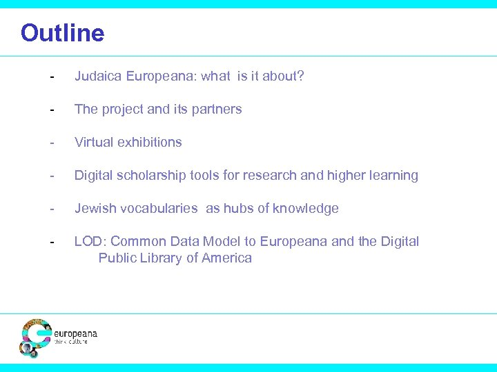 Outline - Judaica Europeana: what is it about? - The project and its partners