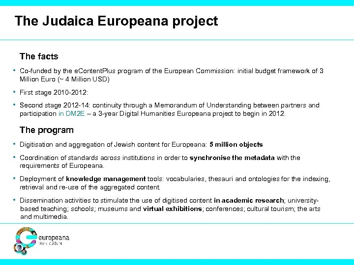 The Judaica Europeana project The facts • Co-funded by the e. Content. Plus program