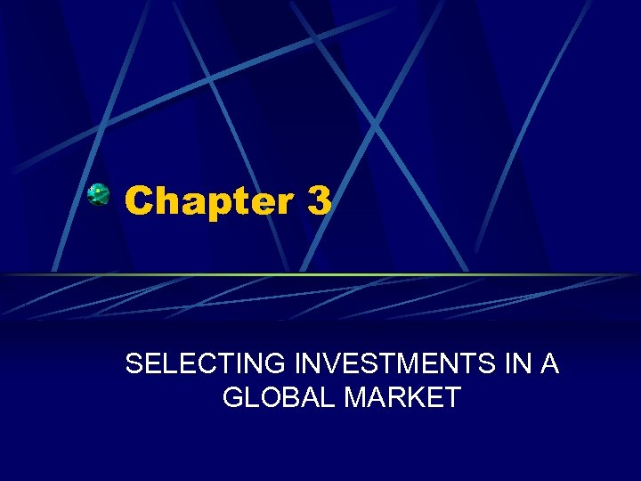 Chapter 3 SELECTING INVESTMENTS IN A GLOBAL MARKET