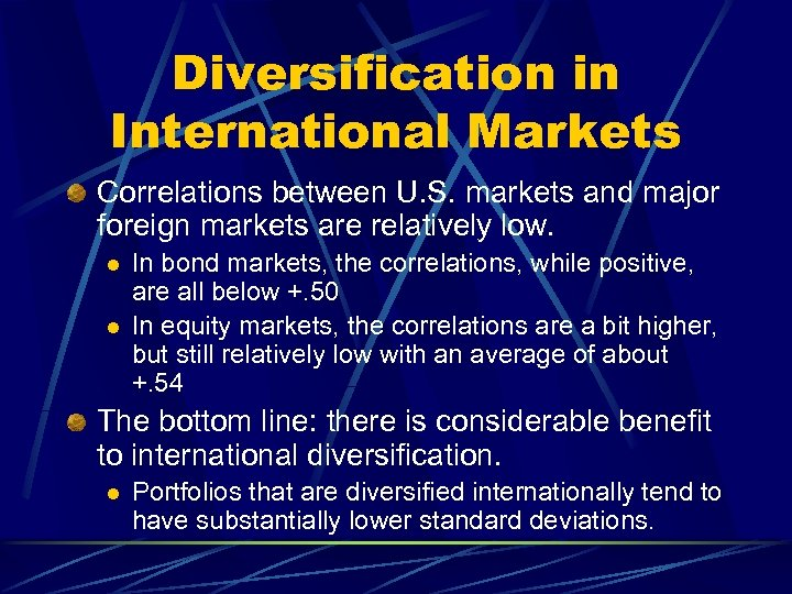 Diversification in International Markets Correlations between U. S. markets and major foreign markets are