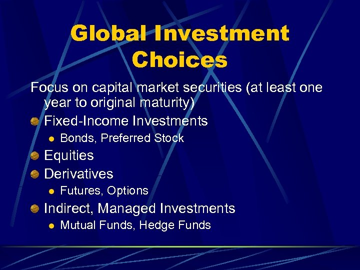 Global Investment Choices Focus on capital market securities (at least one year to original