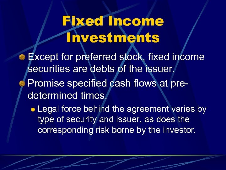 Fixed Income Investments Except for preferred stock, fixed income securities are debts of the