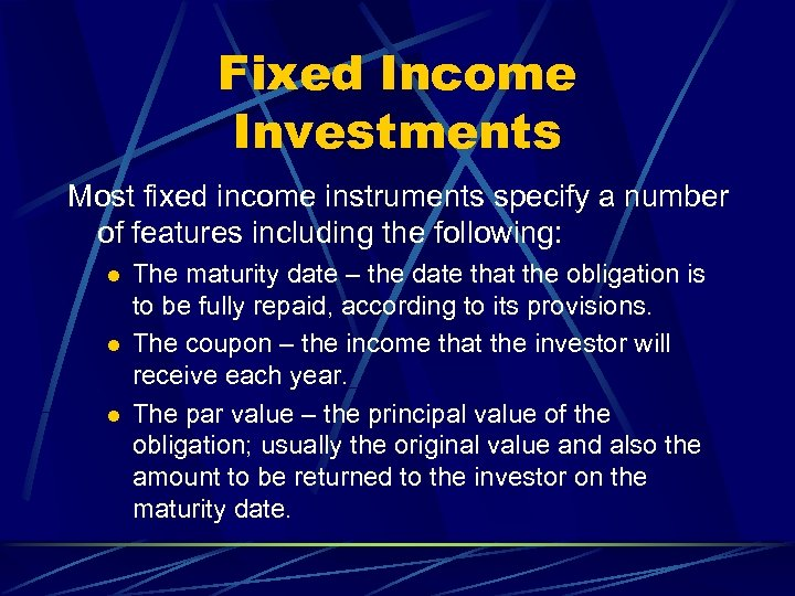 Fixed Income Investments Most fixed income instruments specify a number of features including the