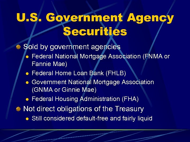 U. S. Government Agency Securities Sold by government agencies l l Federal National Mortgage