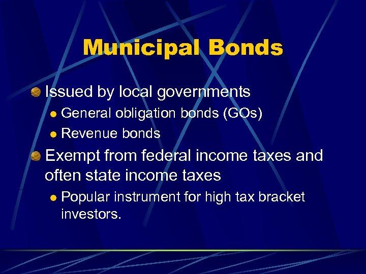 Municipal Bonds Issued by local governments General obligation bonds (GOs) l Revenue bonds l