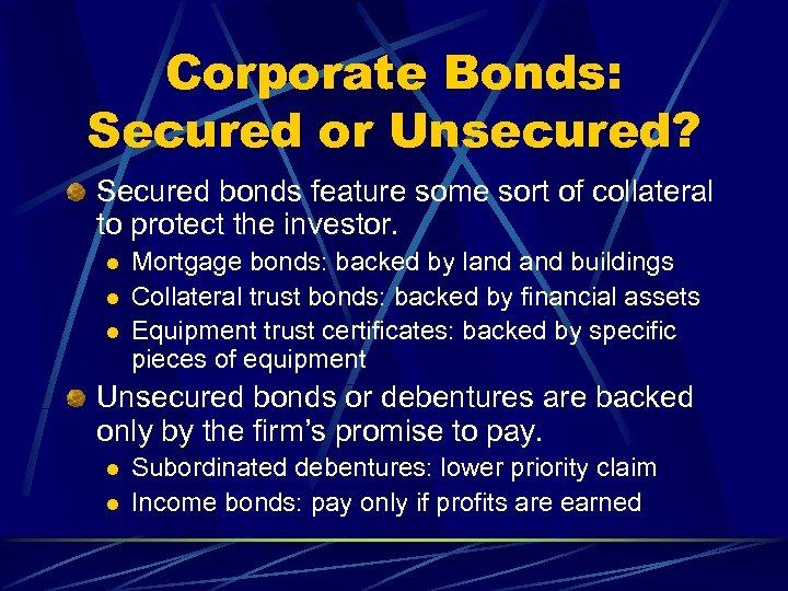 Corporate Bonds: Secured or Unsecured? Secured bonds feature some sort of collateral to protect
