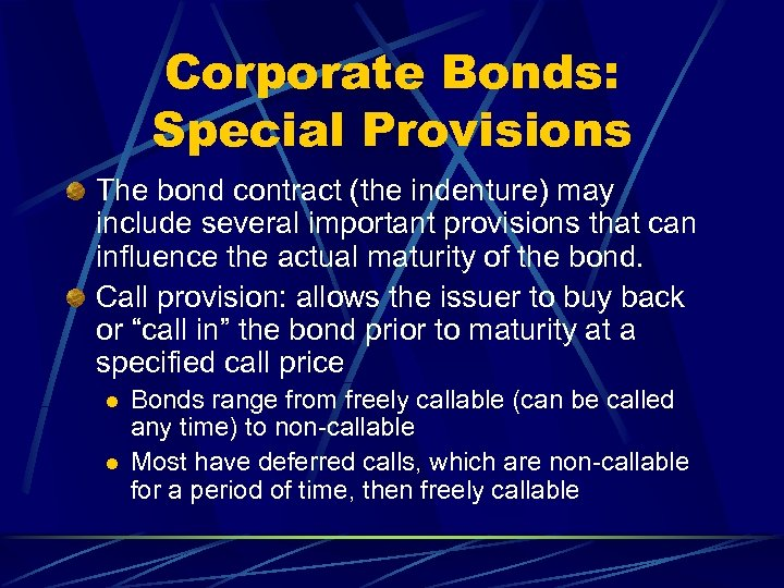 Corporate Bonds: Special Provisions The bond contract (the indenture) may include several important provisions
