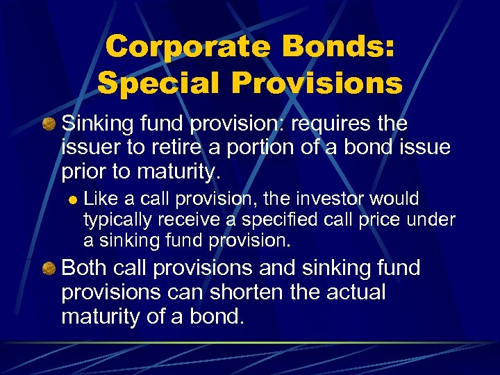 Corporate Bonds: Special Provisions Sinking fund provision: requires the issuer to retire a portion