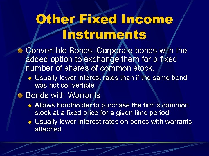 Other Fixed Income Instruments Convertible Bonds: Corporate bonds with the added option to exchange