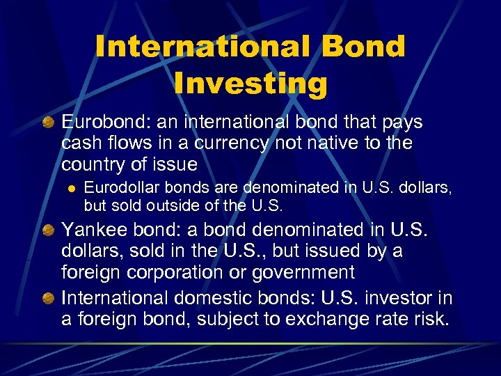 International Bond Investing Eurobond: an international bond that pays cash flows in a currency