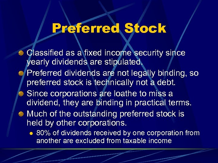 Preferred Stock Classified as a fixed income security since yearly dividends are stipulated. Preferred