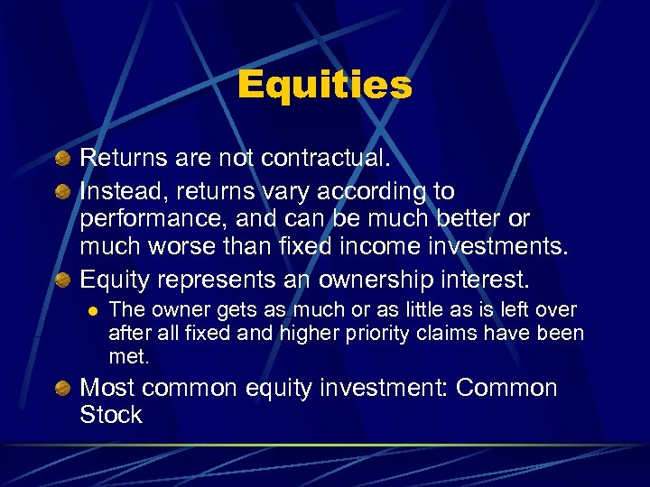 Equities Returns are not contractual. Instead, returns vary according to performance, and can be