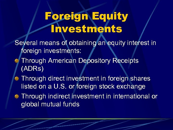 Foreign Equity Investments Several means of obtaining an equity interest in foreign investments: Through