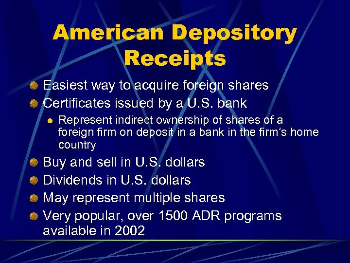 American Depository Receipts Easiest way to acquire foreign shares Certificates issued by a U.
