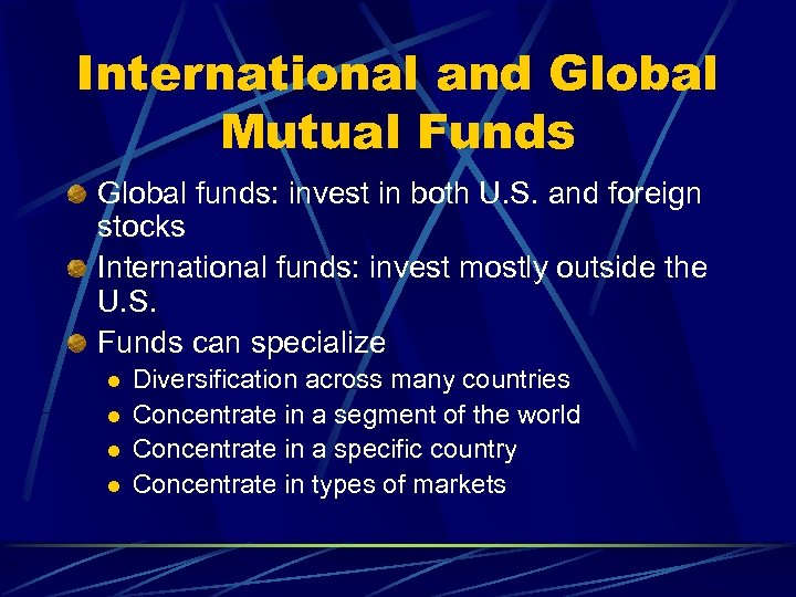 International and Global Mutual Funds Global funds: invest in both U. S. and foreign