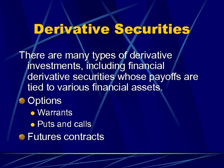 Derivative Securities There are many types of derivative investments, including financial derivative securities whose