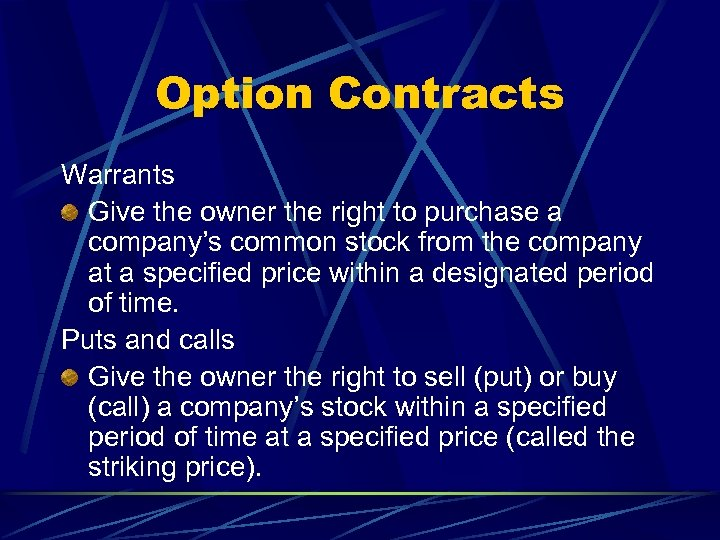 Option Contracts Warrants Give the owner the right to purchase a company's common stock