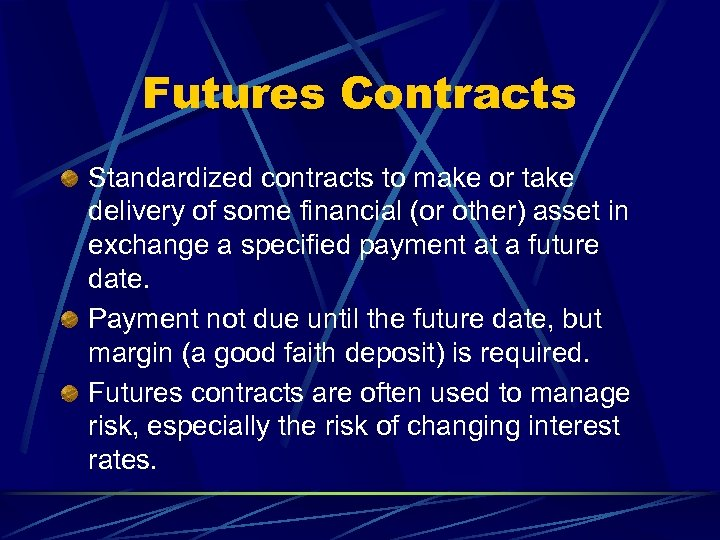 Futures Contracts Standardized contracts to make or take delivery of some financial (or other)
