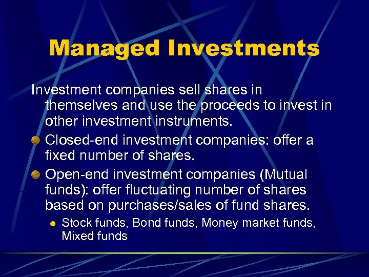 Managed Investments Investment companies sell shares in themselves and use the proceeds to invest