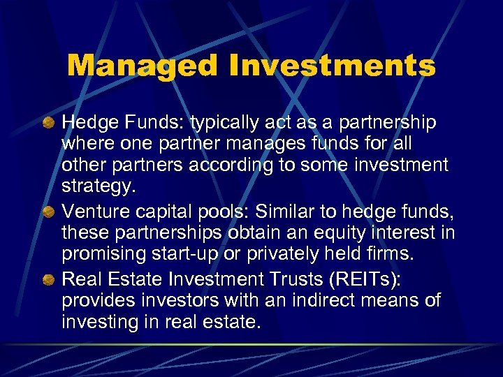 Managed Investments Hedge Funds: typically act as a partnership where one partner manages funds