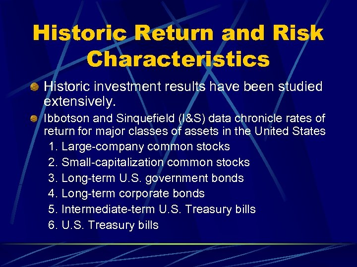 Historic Return and Risk Characteristics Historic investment results have been studied extensively. Ibbotson and