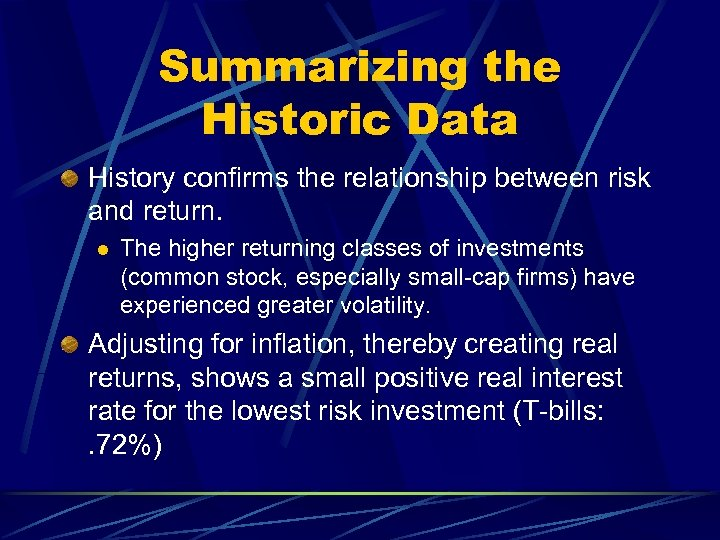 Summarizing the Historic Data History confirms the relationship between risk and return. l The