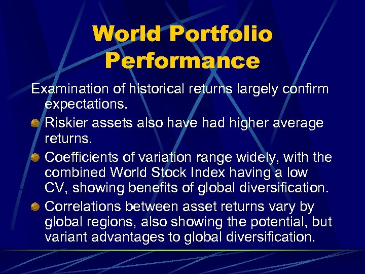 World Portfolio Performance Examination of historical returns largely confirm expectations. Riskier assets also have